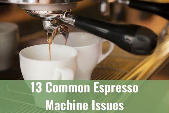 13 Common Espresso Machine Issues and Troubleshooting Them
