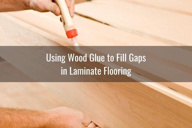Fix Gaps In Laminate Flooring