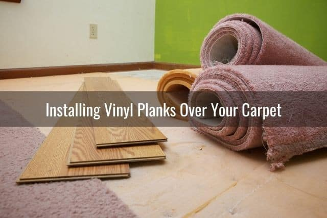 You Put Vinyl Planks Over Your Carpet, Can You Put Laminate Flooring Over Thin Carpet