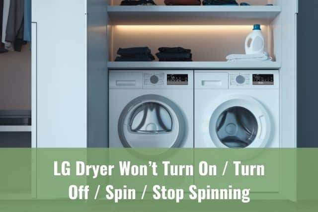 LG Dryer Won't Turn On/Turn Off/Spin/Stop Spinning