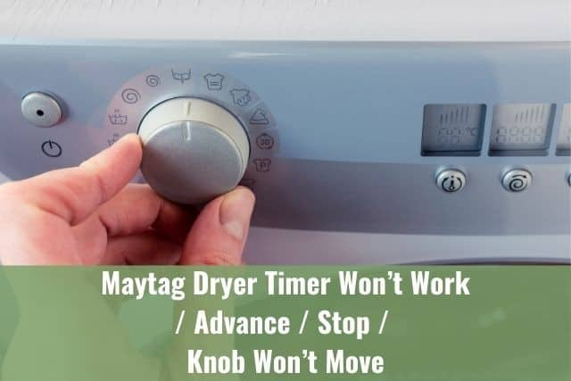 Maytag Dryer Timer Won't Work/Advance/Stop/Knob Won't Move