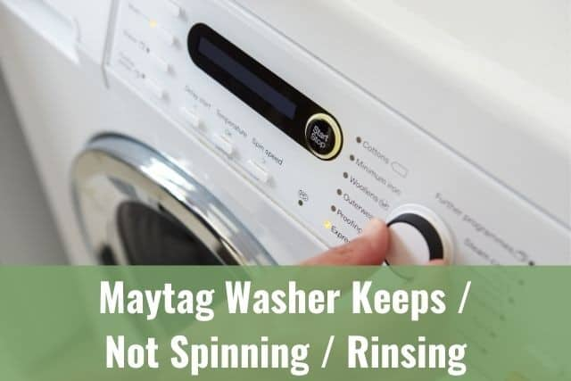 Maytag Washer Keeps/Not Spinning/Rinsing