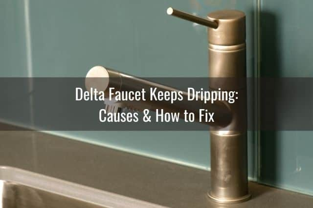 Delta Faucet Keeps Dripping: Causes & How to Fix