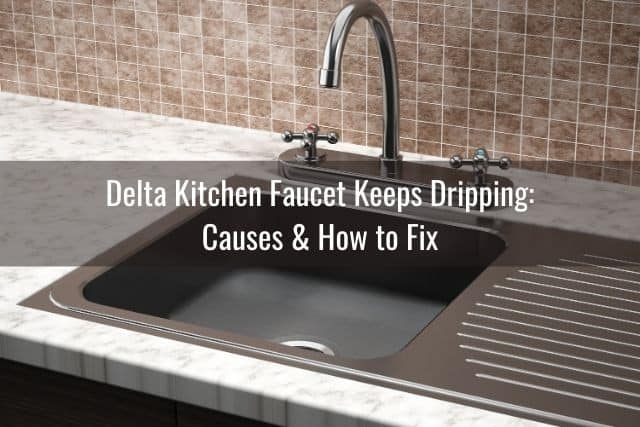 Delta Kitchen Faucet Keeps Dripping: Causes & How to Fix