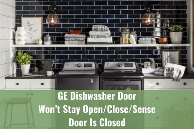 GE Dishwasher Door Won't Stay Open/Close/Sense Door Is Closed