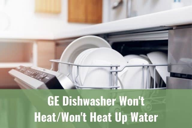 GE Dishwasher Won't Heat/Won't Heat Up Water
