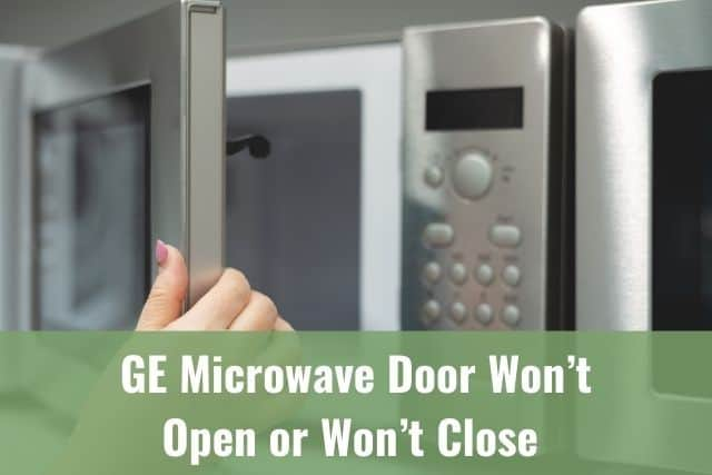 GE Microwave Door Won't Open or Won't Close