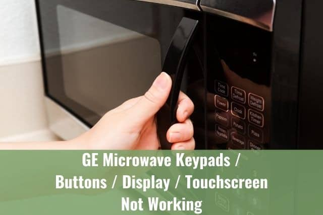 GE Microwave Keypads/Buttons/Display/Touchscreen Not Working