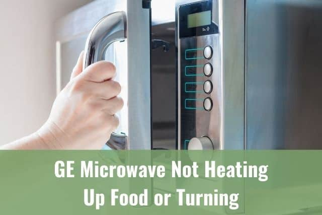GE Microwave Not Heating Up Food or Turning
