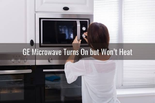 GE Microwave Turns On but Won't Heat