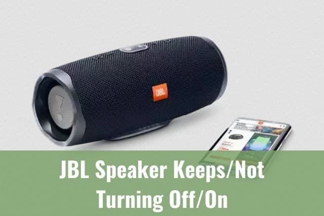 JBL Speaker Keeps/Not Turning Off/On