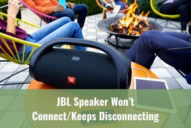 JBL Speaker Won't Connect/Keeps Disconnecting