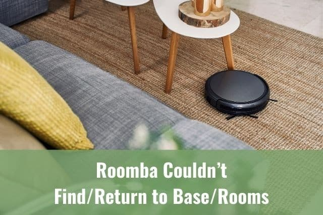 Roomba Couldn't Find/Return to Base/Dock/Rooms