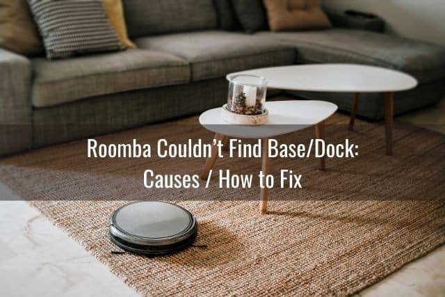 Roomba Couldn't Find Base/Dock: Causes / How to Fix
