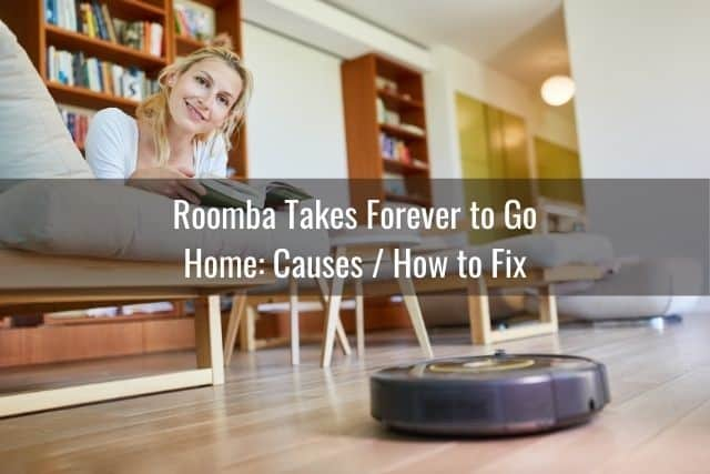 Roomba Takes Forever to Go Home: Causes / How to Fix