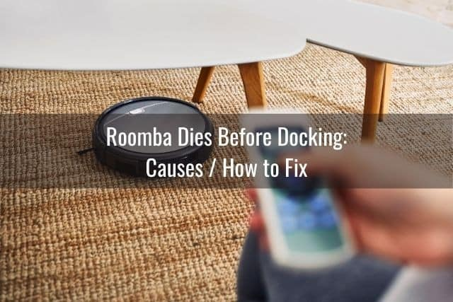 Roomba Dies Before Docking: Causes / How to Fix