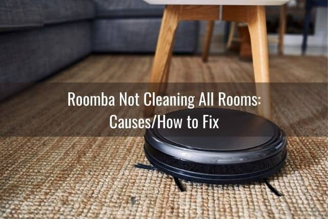 Roomba Not Cleaning All Rooms: Causes/How to Fix