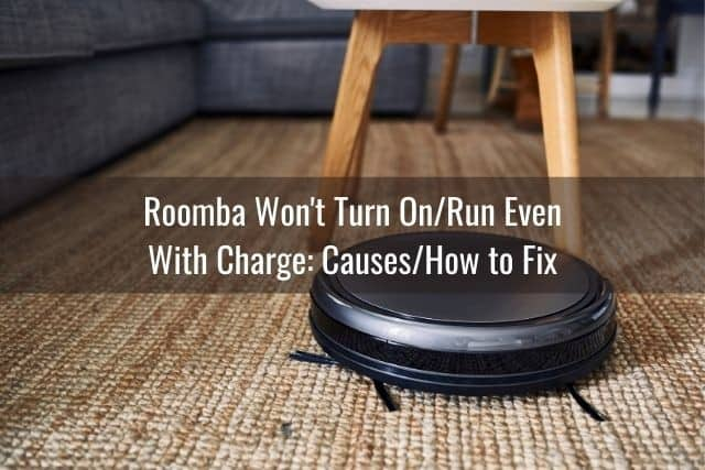 Roomba Won't Turn On/Run Even With Charge: Causes/How to Fix