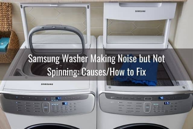 Samsung Washer Making Noise but Not Spinning: Causes/How to Fix