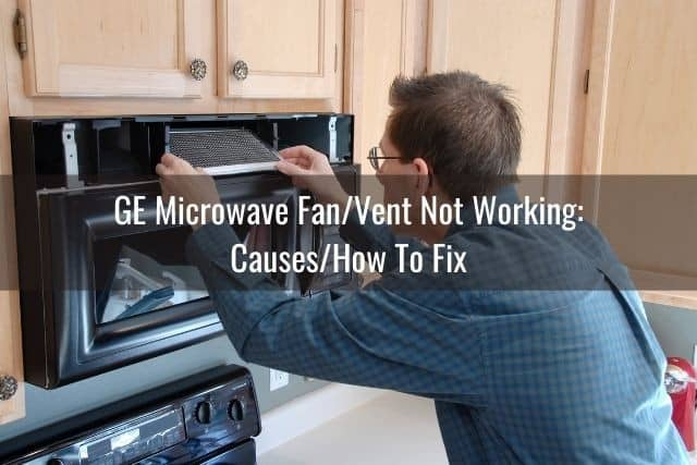 GE Microwave Fan/Vent Not Working: Causes/How To Fix