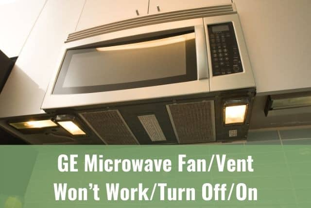 GE Microwave Fan/Vent Won't Work/Turn Off/On