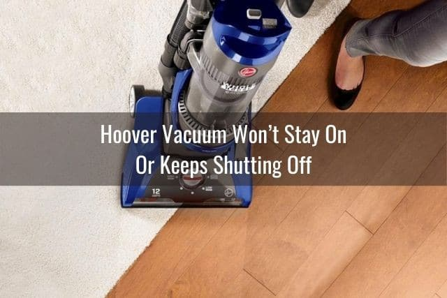 Hoover Vacuum Won't Stay On or Keeps Shutting Off