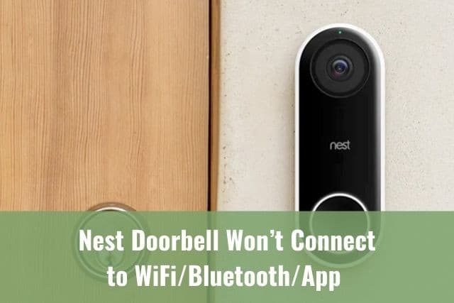 Nest Doorbell Won't Connect to WiFi/Bluetooth/App