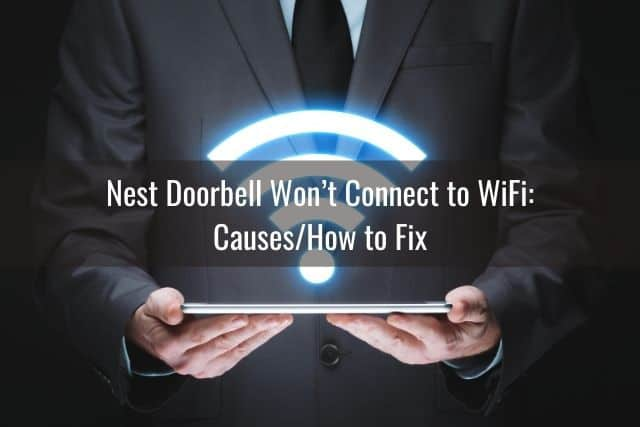 Nest Doorbell Won't Connect to WiFi: Causes/How to Fix