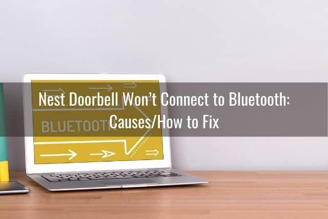 Nest Doorbell Won't Connect to Bluetooth: Causes/How to Fix