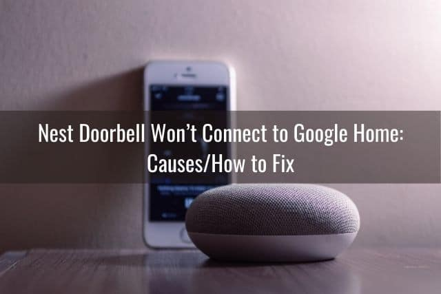 Nest Doorbell Won't Connect to Google Home: Causes/How to Fix