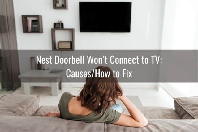 Nest Doorbell Won't Connect to TV: Causes/How to Fix