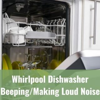 Whirlpool Dishwasher Beeping/Making Loud Noise