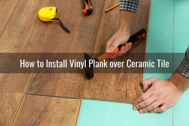 Install Vinyl Plank Over Ceramic Tile, How To Install Vinyl Plank Flooring Over Ceramic Tile