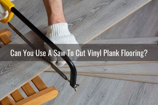 To Cut Vinyl Plank Flooring, What Kind Of Saw To Cut Laminate Wood Flooring