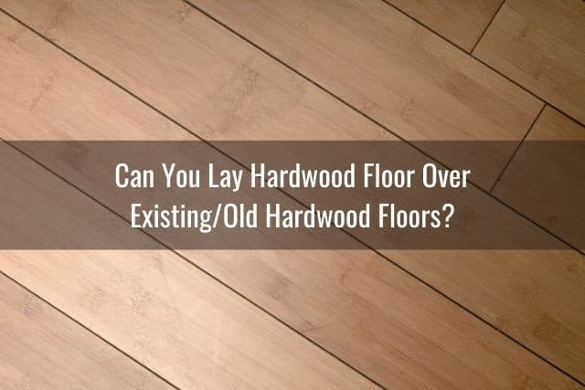 Existing Hardwood Floors, Can I Install Laminate Flooring Over Old