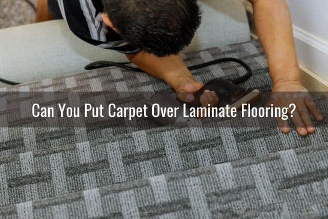Carpet Over Laminate Flooring, Can Laminate Flooring Be Laid Over Carpet Underlay