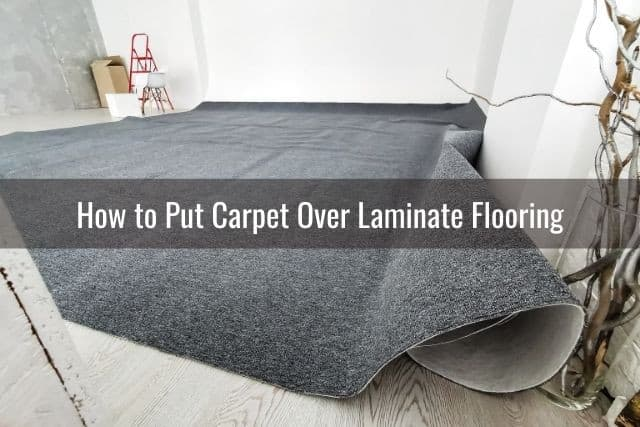 You Put Carpet Over Laminate Flooring, Can You Put Laminate Flooring Over Thin Carpet