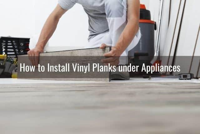 Vinyl Plank Under Cabinets Appliances, Install Vinyl Flooring Under Kitchen Cabinets