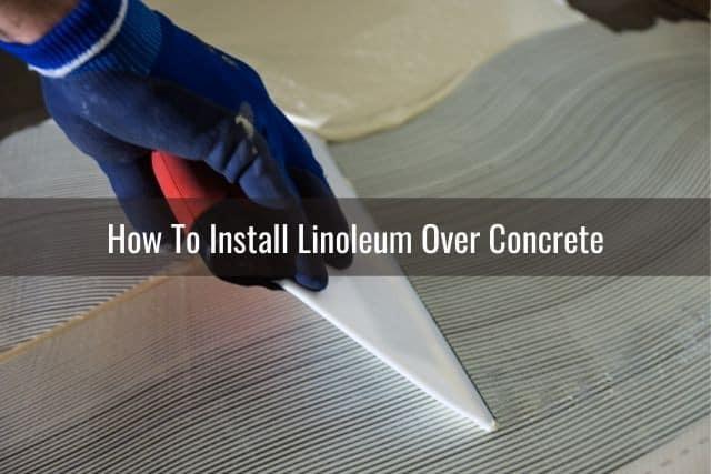 Can You Lay Linoleum Over Concrete, How To Lay Linoleum On Concrete Floor