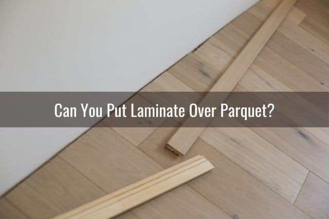 You Put Laminate Over Parquet, Can You Put Laminate Flooring Down Without Underlayment